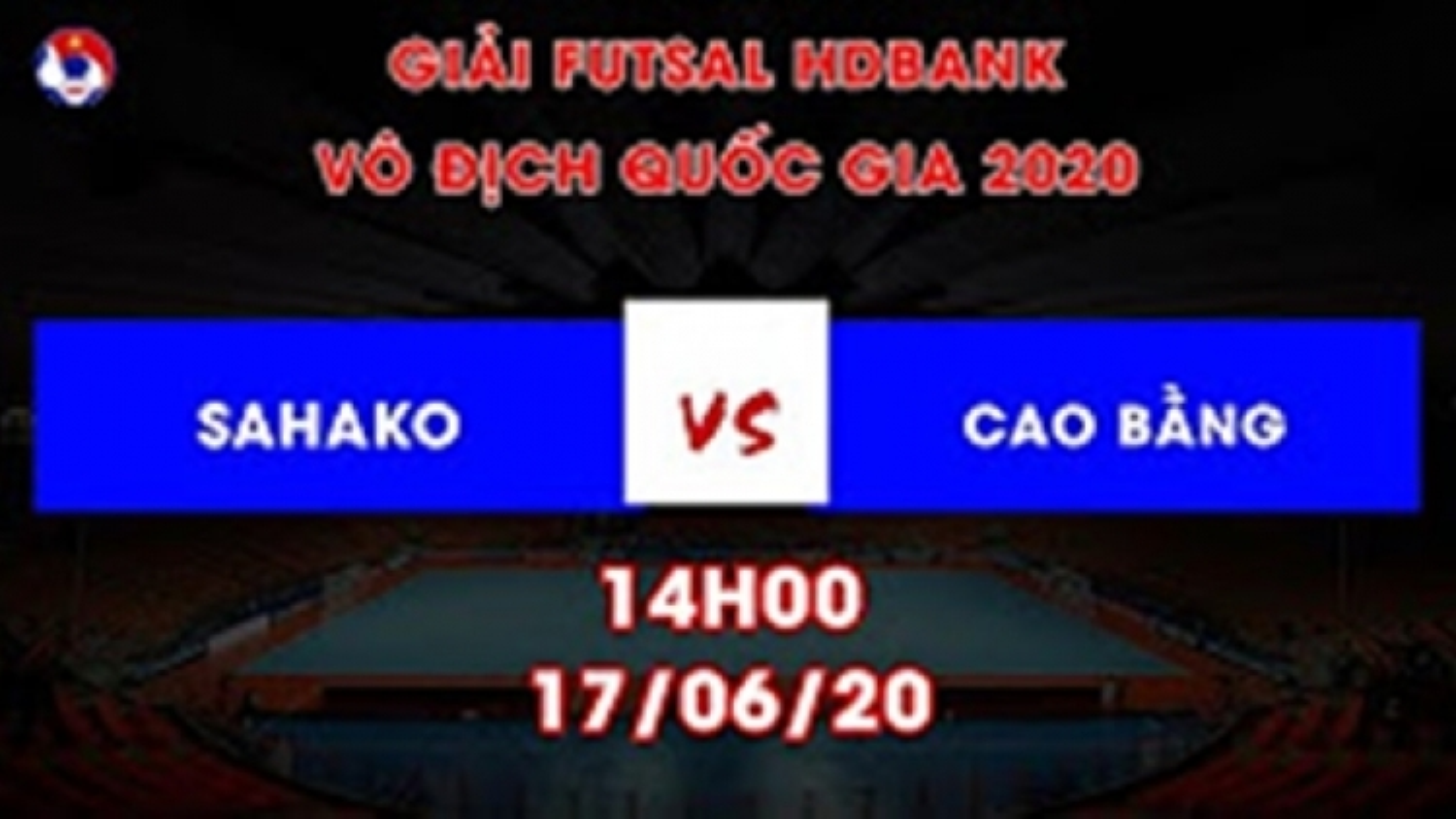 Xem trực tiếp Sahako vs Cao Bằng Giải Futsal HDBank VĐQG 2020