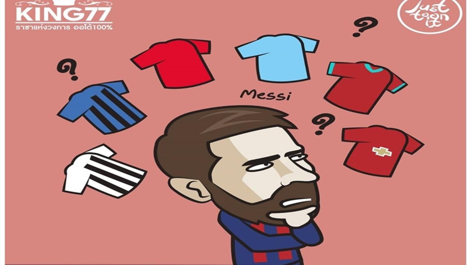 Biếm họa 24h: Lionel Messi đau đầu lựa chọn đội bóng mới