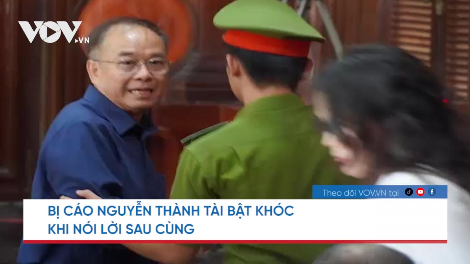 Nóng 24h: Bị cáo Nguyễn Thành Tài bật khóc khi nói lời sau cùng
