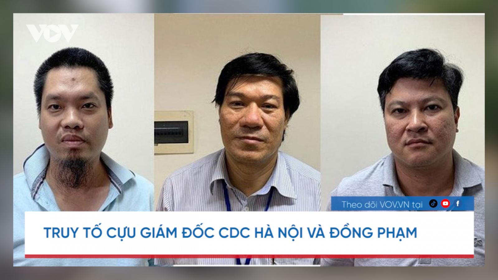 Nóng 24h: Cựu Giám đốc CDC Hà Nội bị đề nghị truy tố 10-20 năm tù