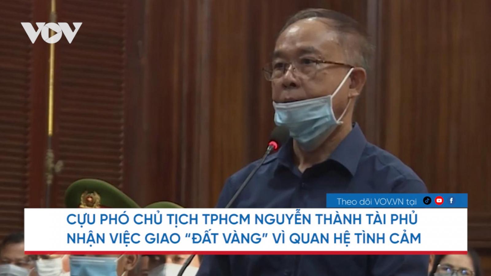 """Nóng 24h: Cựu lãnh đạo TPHCM phủ nhận giao """"đất vàng"""" vì quan hệ tình cảm"""