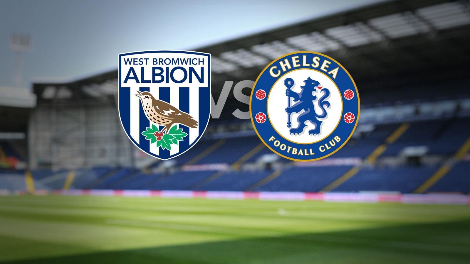 West Brom - Chelsea: Tiếp đà hưng phấn