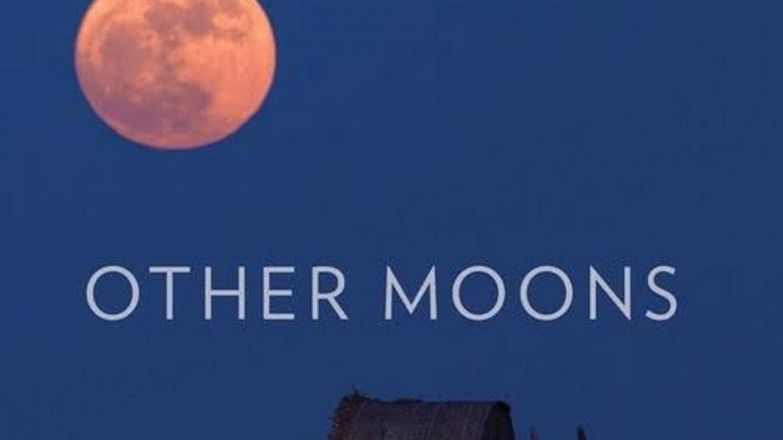 Other Moons- Những vầng trăng khác