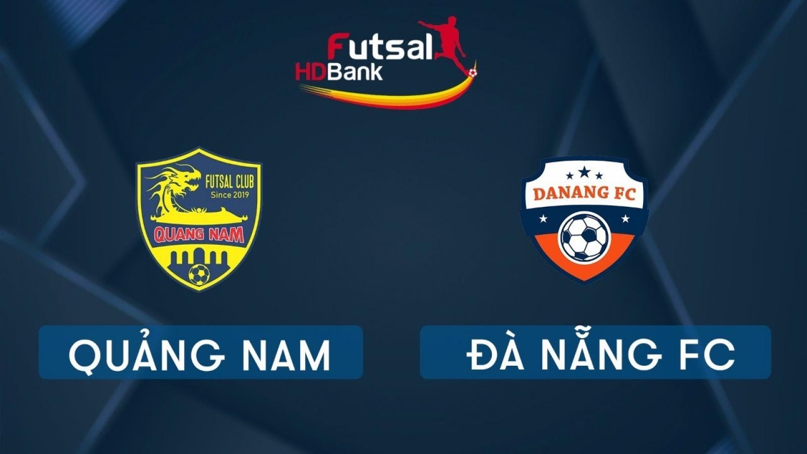 Trực tiếp Quảng Nam vs Đà Nẵng FC Giải Futsal HDBank 2020