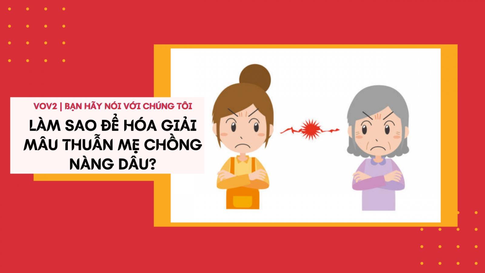 Làm sao để hóa giải mâu thuẫn mẹ chồng nàng dâu?