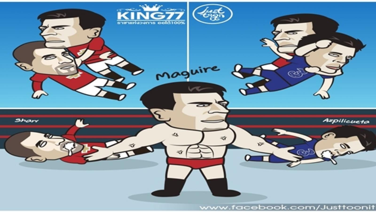 Biếm họa 24h: Harry Maguire biến sân bóng thành sàn đấu vật