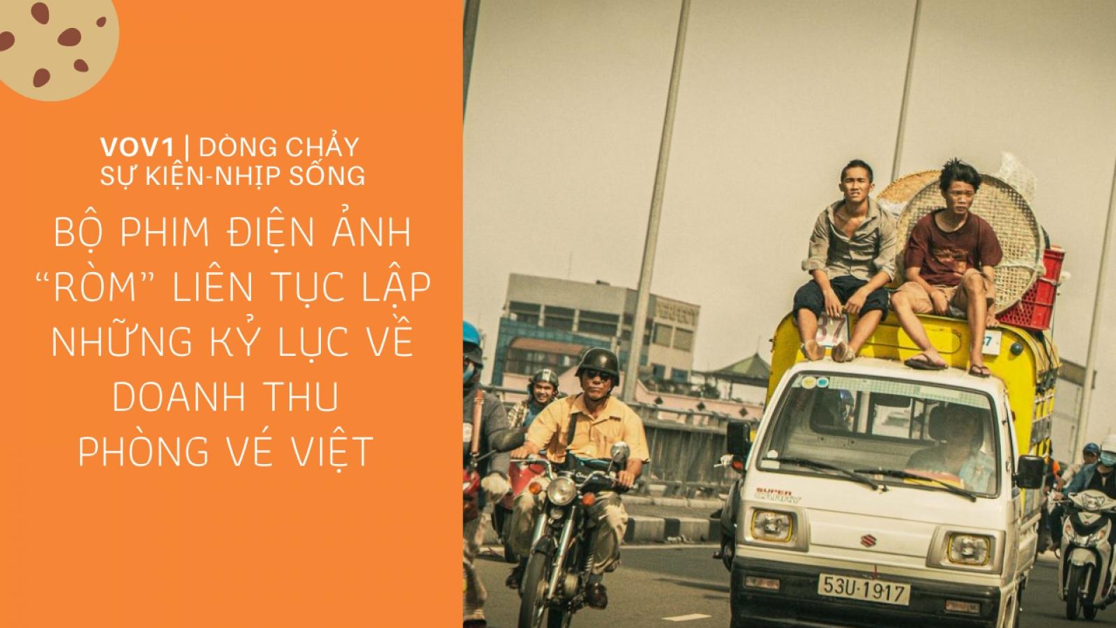 """""""Ròm"""" liên tục lập những kỷ lục về doanh thu phòng vé Việt"""