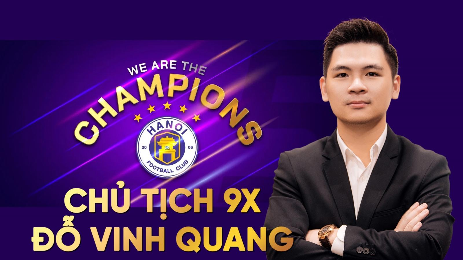 """Chủ tịch 9X - Đỗ Vinh Quang và mục tiêu đưa  Hà Nội FC """"hóa rồng"""" châu Á"""