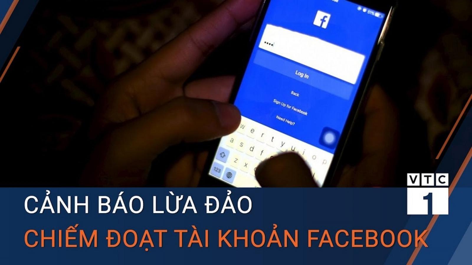 """Cảnh báo """"chiêu bẩn"""" lừa đảo chiếm đoạt tài khoản Facebook"""