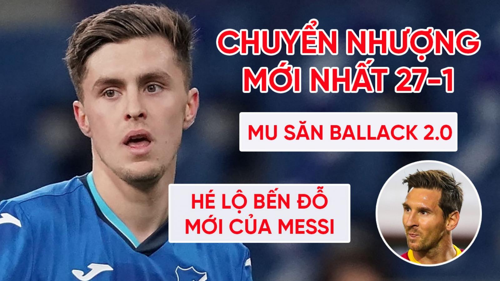 """Chuyển nhượng 27/1: MU hỏi mua """"Michael Ballack 2.0"""", hé lộ bến đỗ của Messi"""