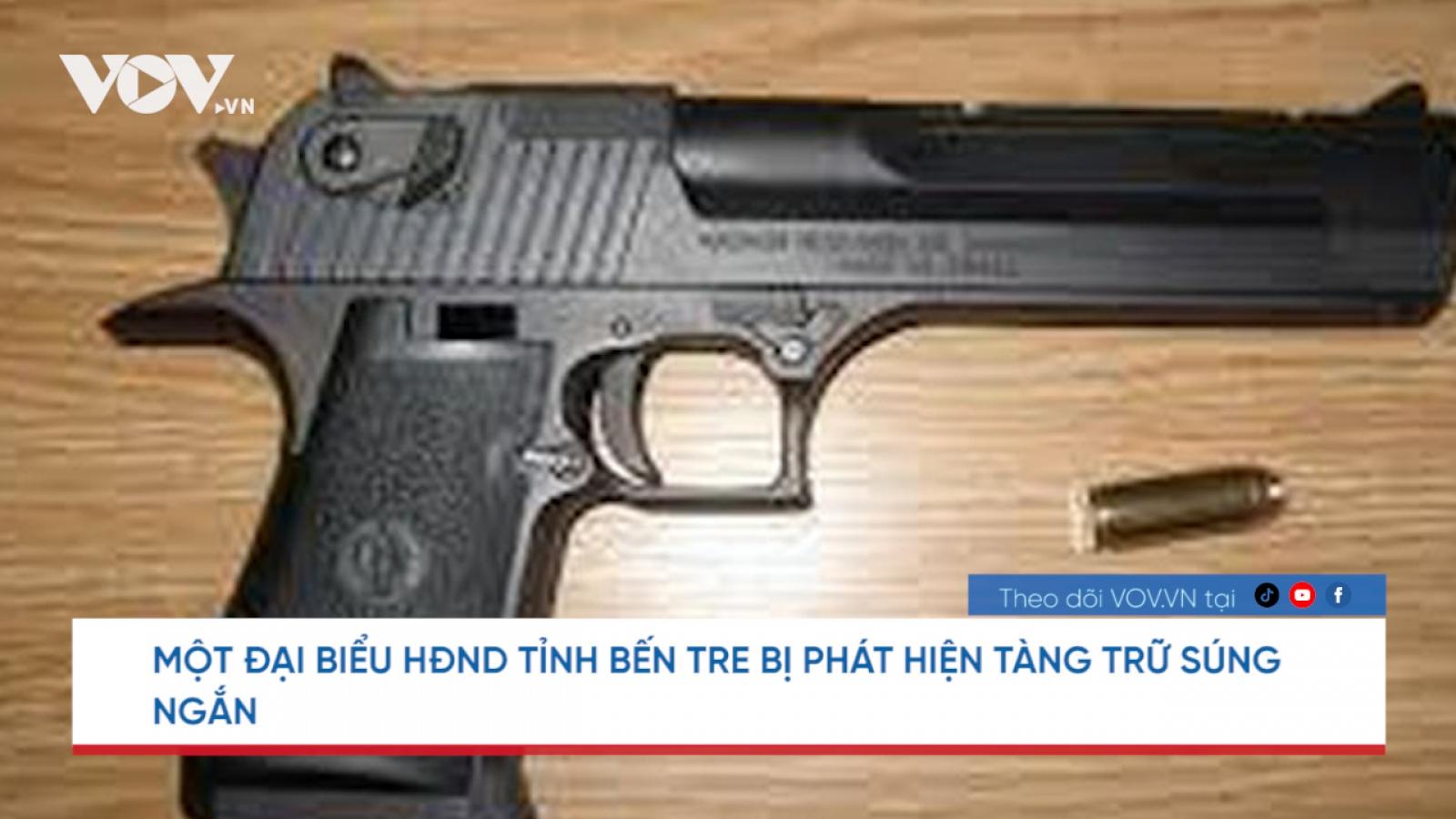 Nóng 24h: Một đại biểu HĐND tỉnh Bến Tre tàng trữ trái phép vũ khí quân dụng