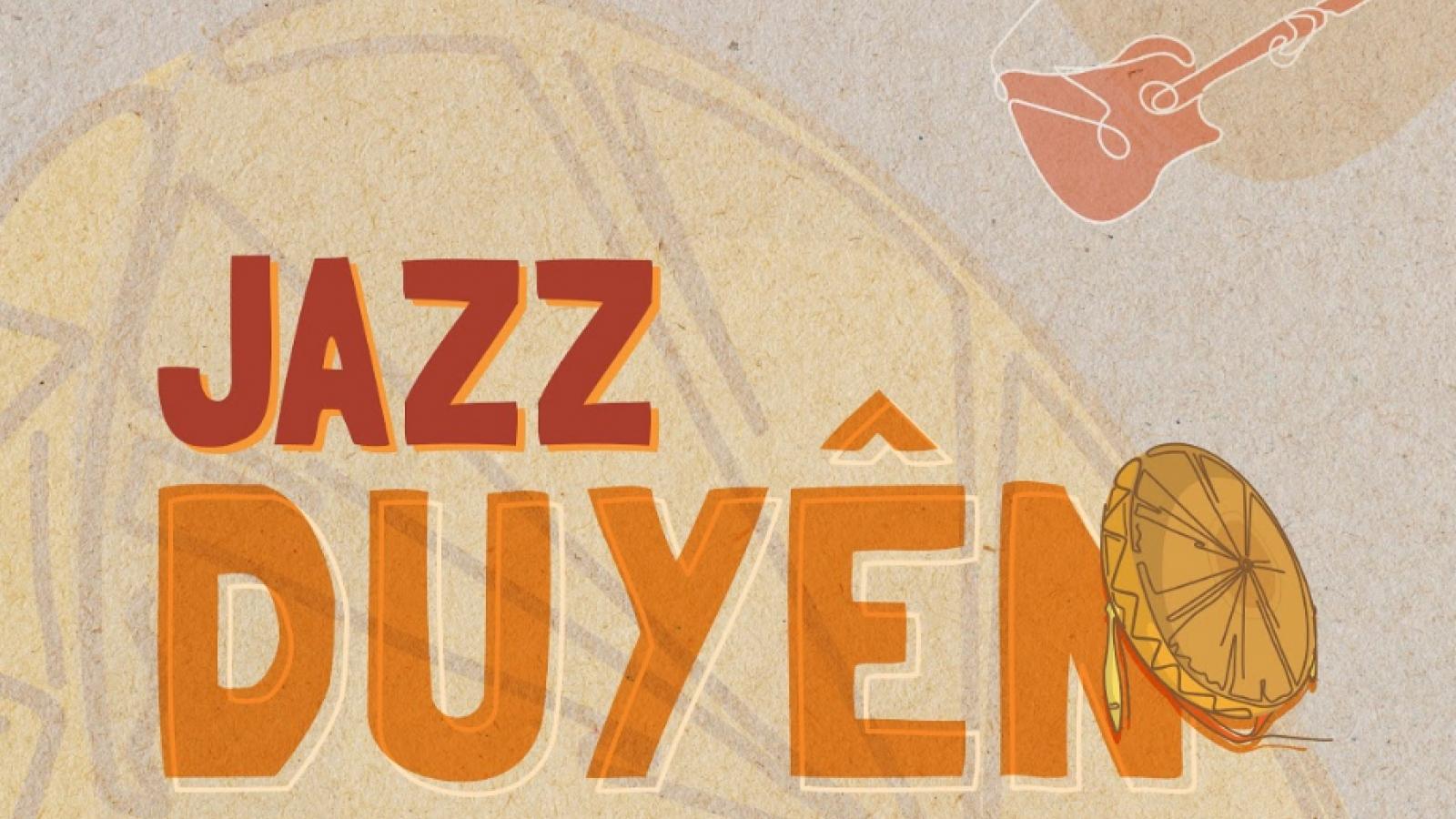 """Quan họ cổ phối cùng Jazz đương đại phá cách trong Hòa nhạc Jazz """"Duyên"""""""