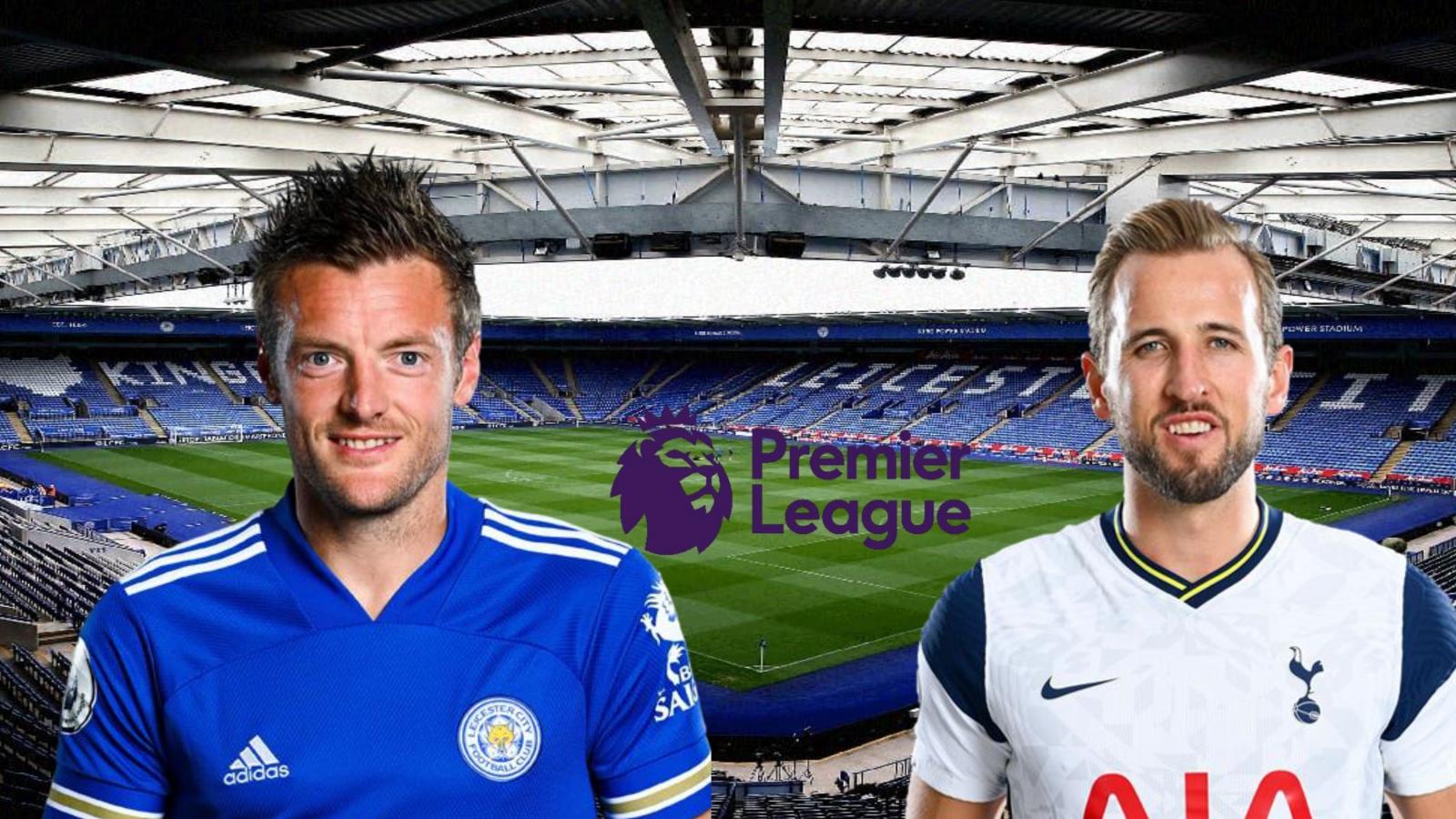 Dự đoán kết quả, đội hình xuất phát trận Leicester - Tottenham