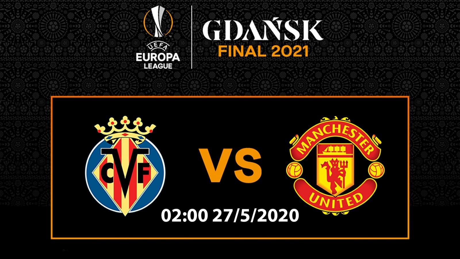 Lịch thi đấu chung kết Europa League 2020/2021: MU quyết đấu Villarreal