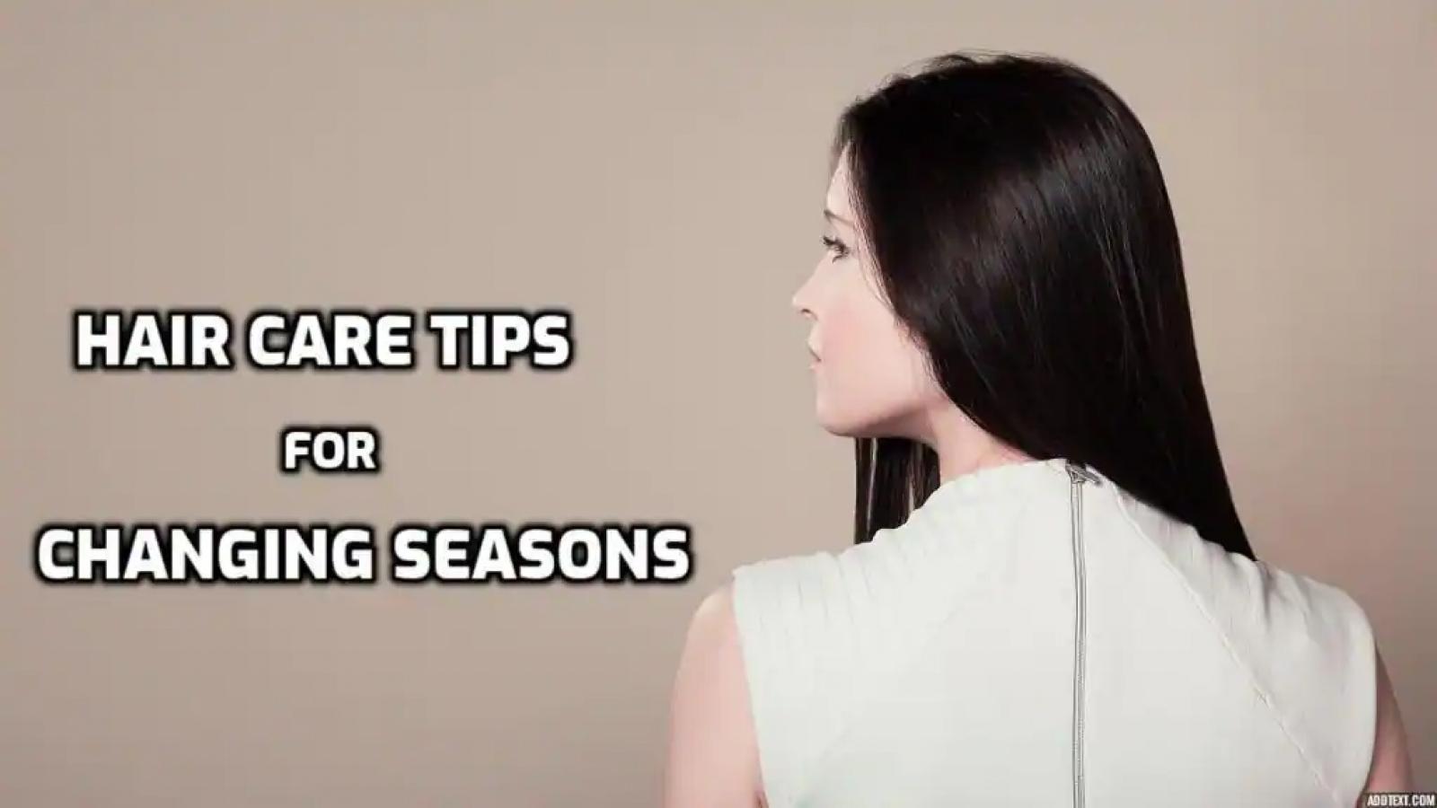 Chăm sóc tóc cũng cần thay đổi theo mùa?