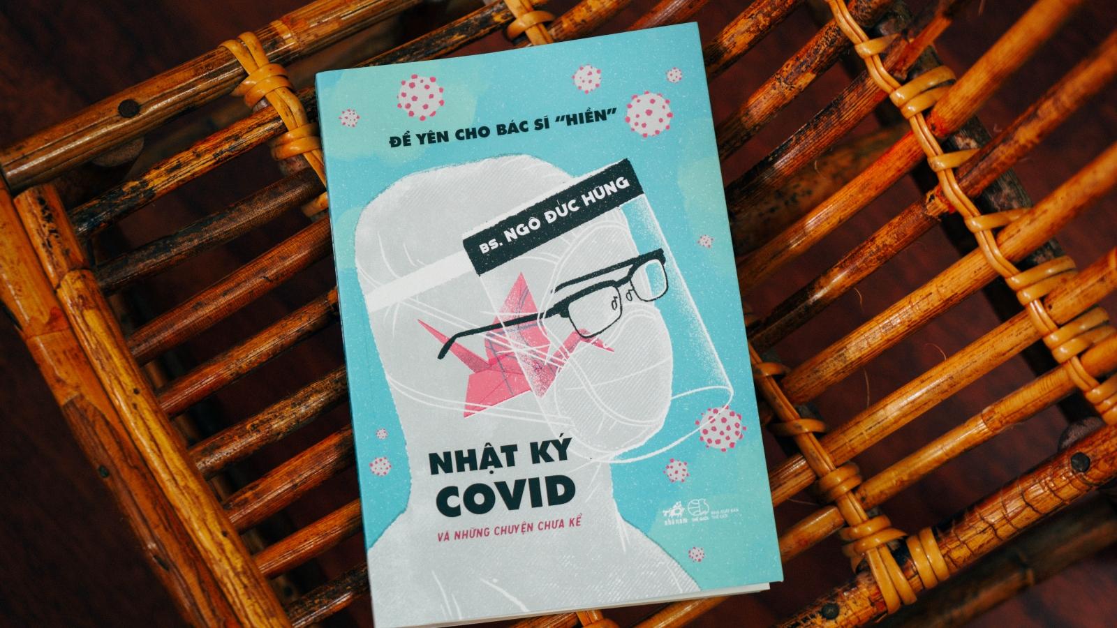 """""""Nhật ký Covid và những chuyện chưa kể"""": Covid-19 từ lăng kính của một bác sĩ ở tâm dịch"""
