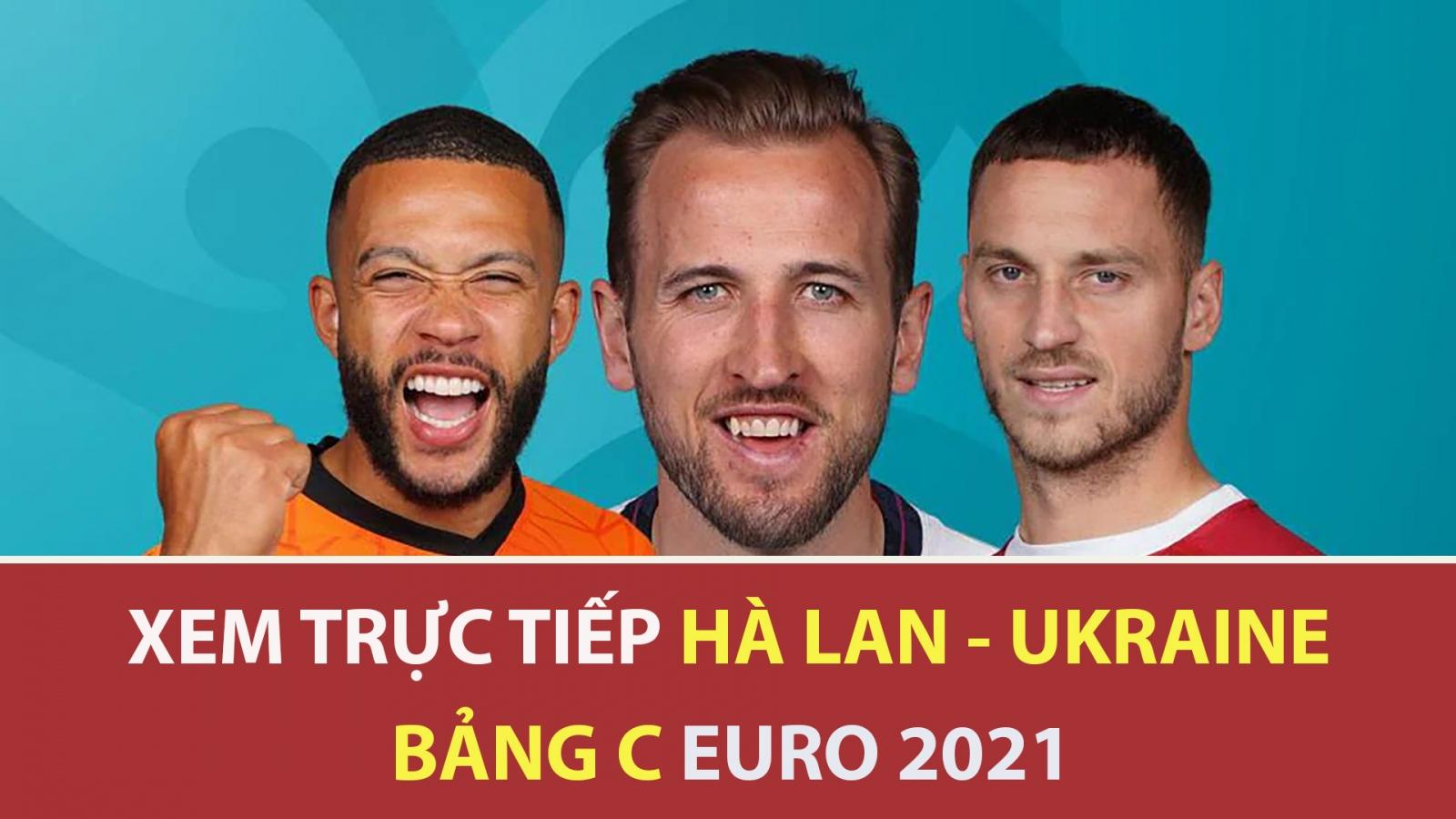 Cách xem trực tiếp ĐT Hà Lan vs ĐT Ukraine bảng C EURO 2021