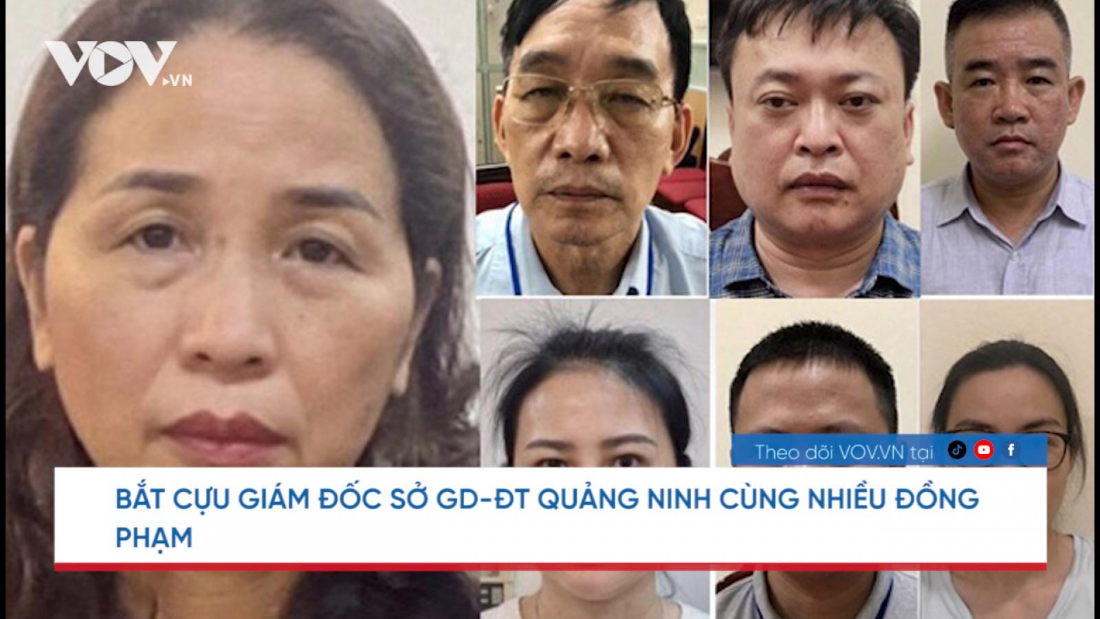 Nóng 24h: Vì sao bắt cựu Giám đốc Sở Giáo dục - Đào tạo tỉnh Quảng Ninh?