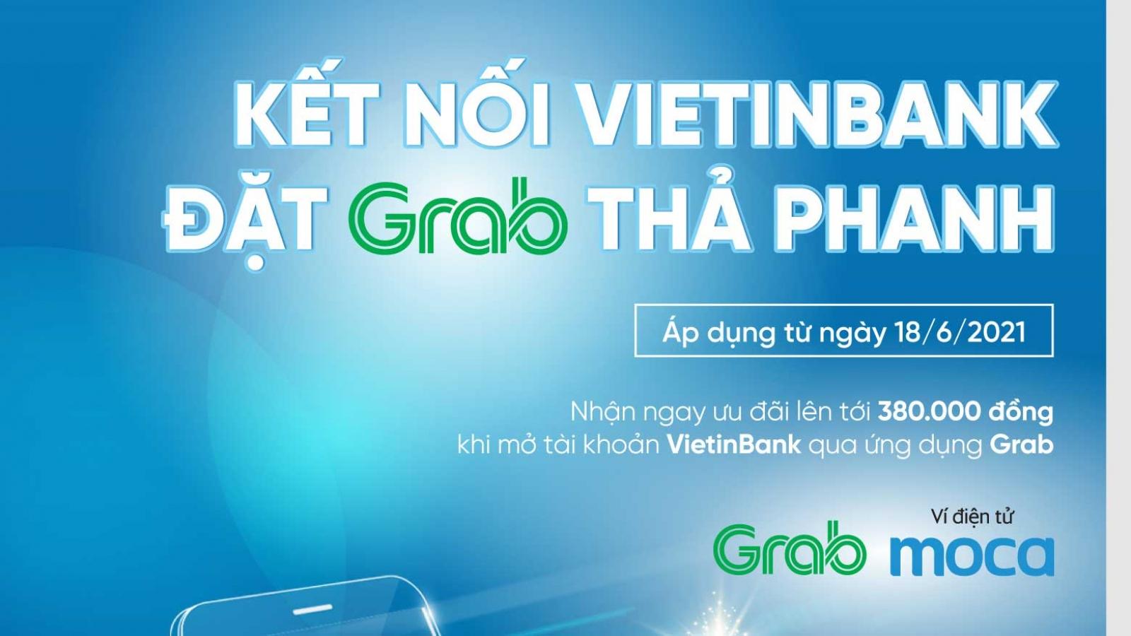 Mở tài khoản VietinBank từ ứng dụng Grab hưởng nhiều ưu đãi
