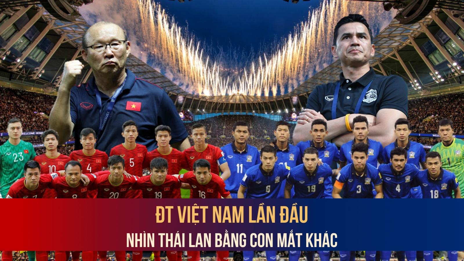 ĐT Việt Nam lần đầu nhìn Thái Lan bằng con mắt khác