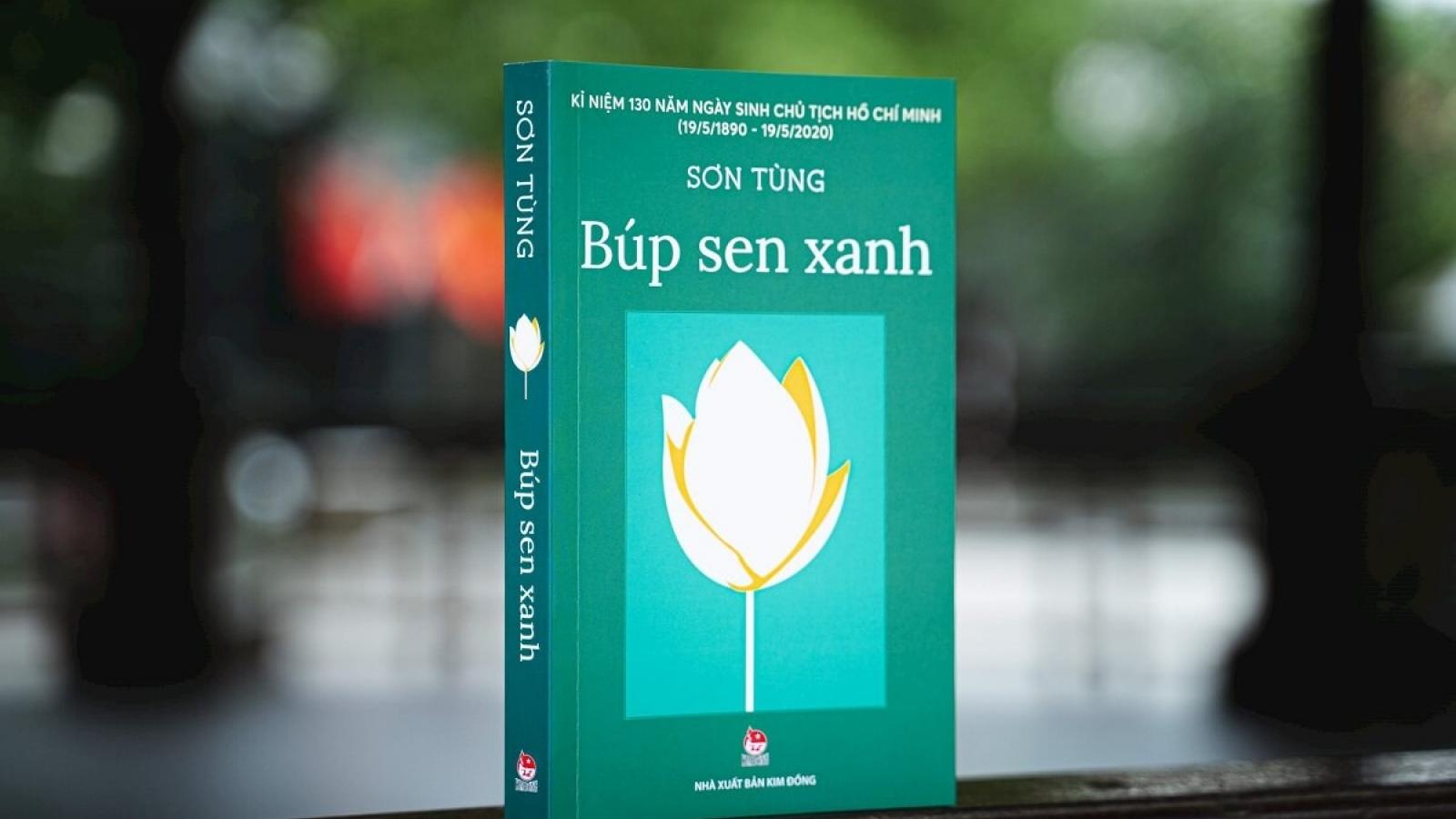 """""""Búp sen xanh"""" - Tác phẩm tâm huyết nhất kính dâng lên Bác của nhà văn Sơn Tùng"""
