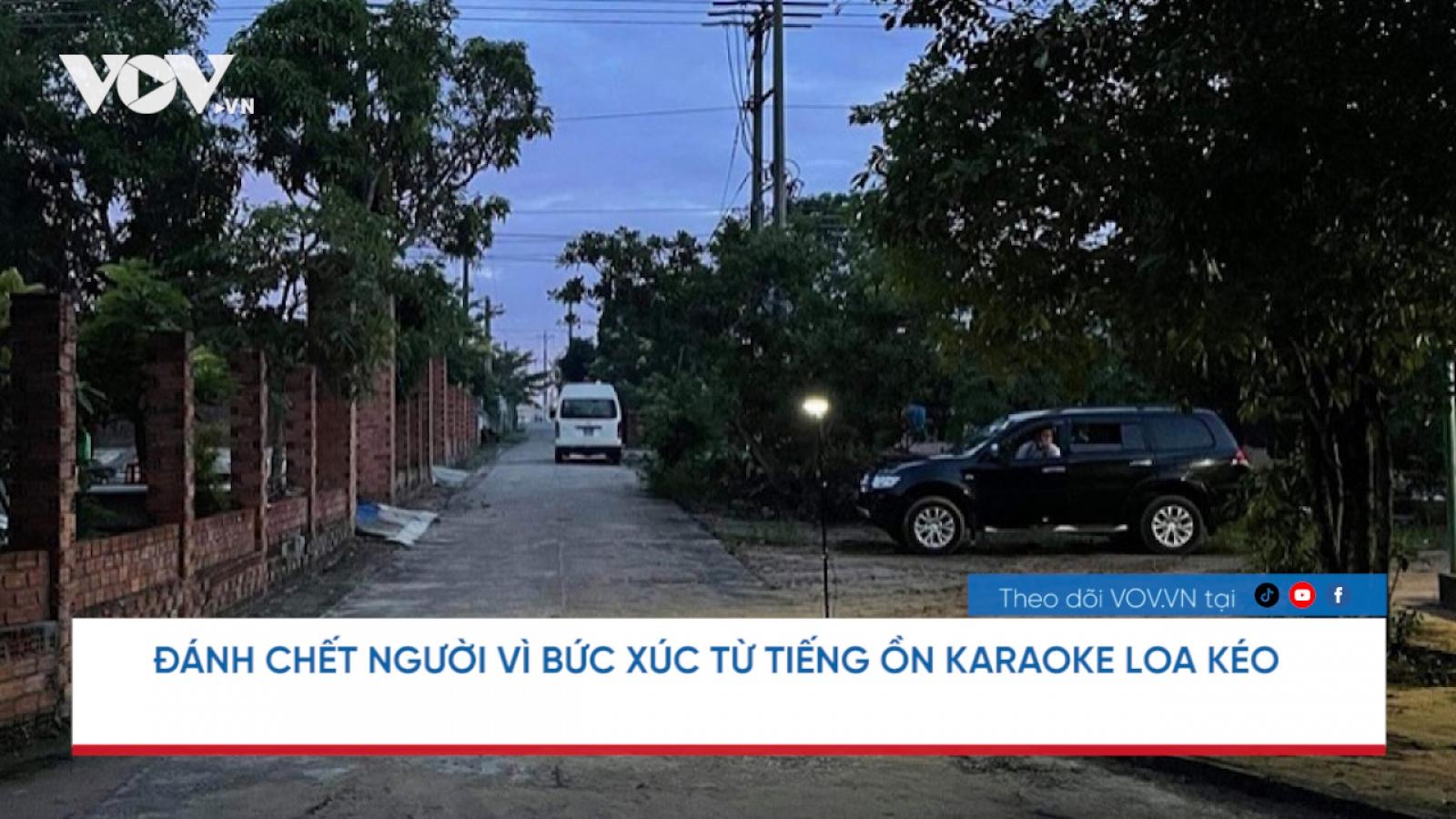 Nóng 24h: Án mạng từ bức xúc về tiếng ồn karaoke