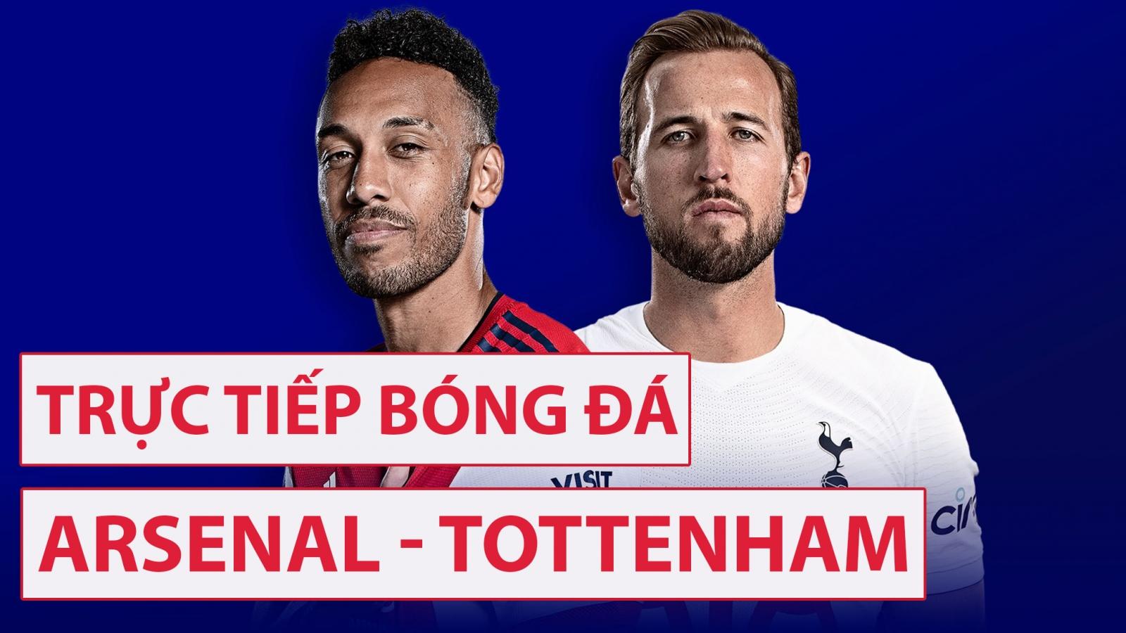 TRỰC TIẾP Arsenal vsTottenham: Pháo thủ coi chừng khóc hận như MU và Chelsea