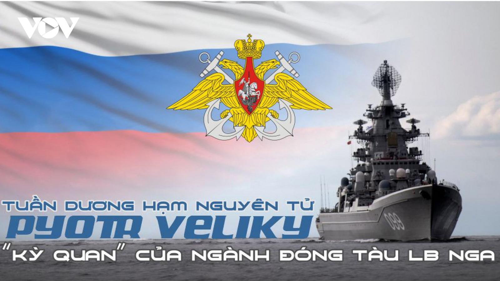 """Infographic: Tuần dương hạm Pyotr Velinky """"kỳ quan"""" của ngành đóng tàu Nga"""