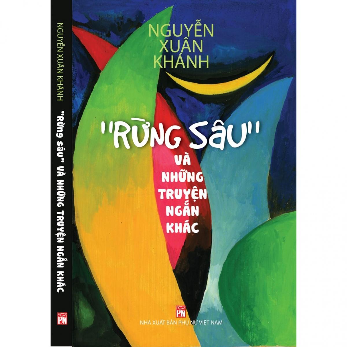 """""""Rừng sâu"""" là tập truyện ngắn đầu tay của nhà văn Nguyễn Xuân Khánh."""