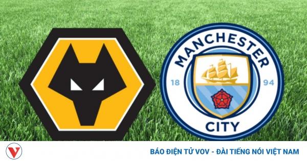 Wolves - Man City: Thách thức ngày ra quân  | VOV.VN