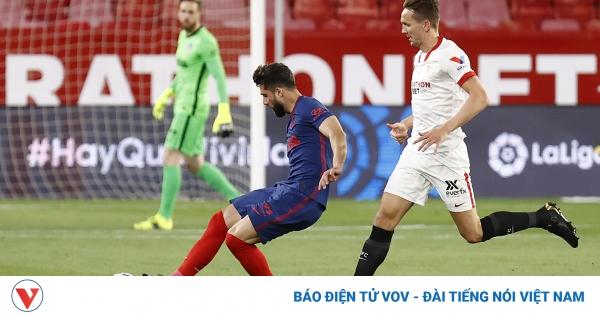 BXH La Liga: Atletico Madrid thua Sevilla, Barca có thời cơ áp sát ngôi đầu